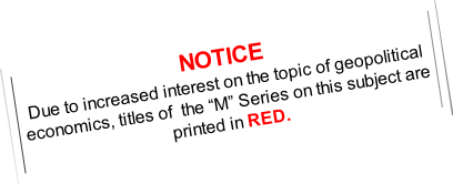 """NOTICE Due to increased interest on the topic of geopolitical economics, titles of  the """"M"""" Series on this subject are printed in RED."""