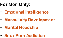 For Men Only: Emotional Intelligence Masculinity Development Marital Headship Sex / Porn Addiction